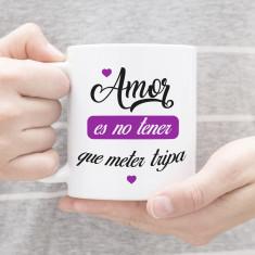 Taza amor es no tener que...